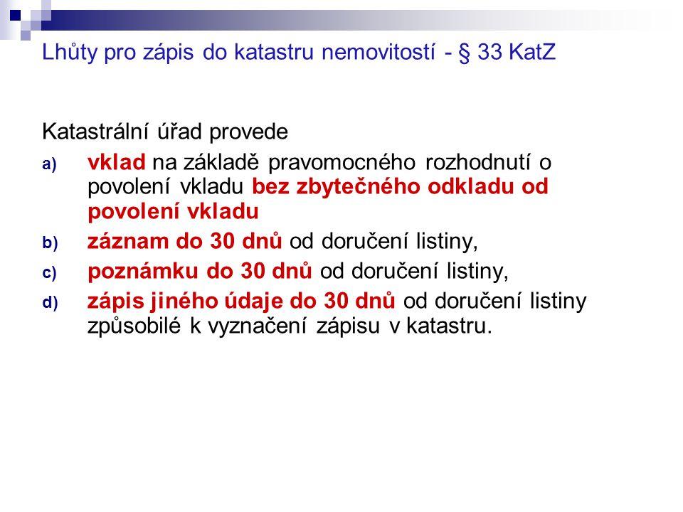 Lhůty pro zápis do katastru nemovitostí - § 33 KatZ Katastrální úřad provede a) vklad na základě pravomocného rozhodnutí o povolení vkladu bez zbytečn