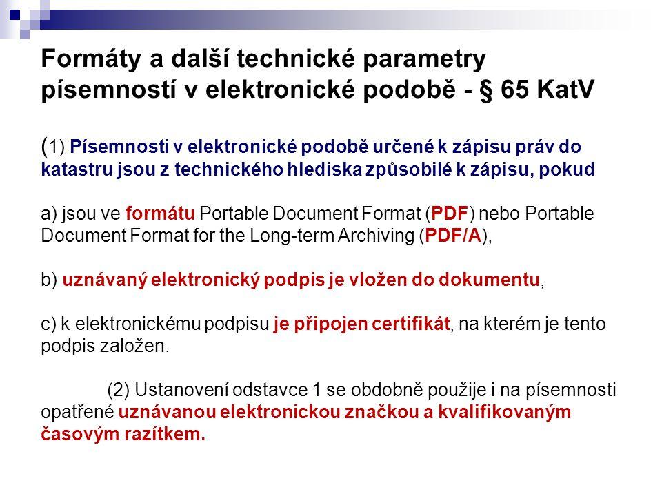 Formáty a další technické parametry písemností v elektronické podobě - § 65 KatV ( 1) Písemnosti v elektronické podobě určené k zápisu práv do katastr