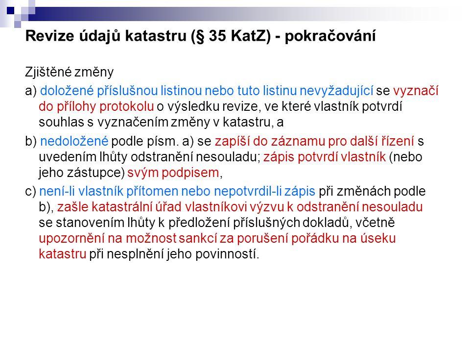 Revize údajů katastru (§ 35 KatZ) - pokračování Zjištěné změny a) doložené příslušnou listinou nebo tuto listinu nevyžadující se vyznačí do přílohy pr