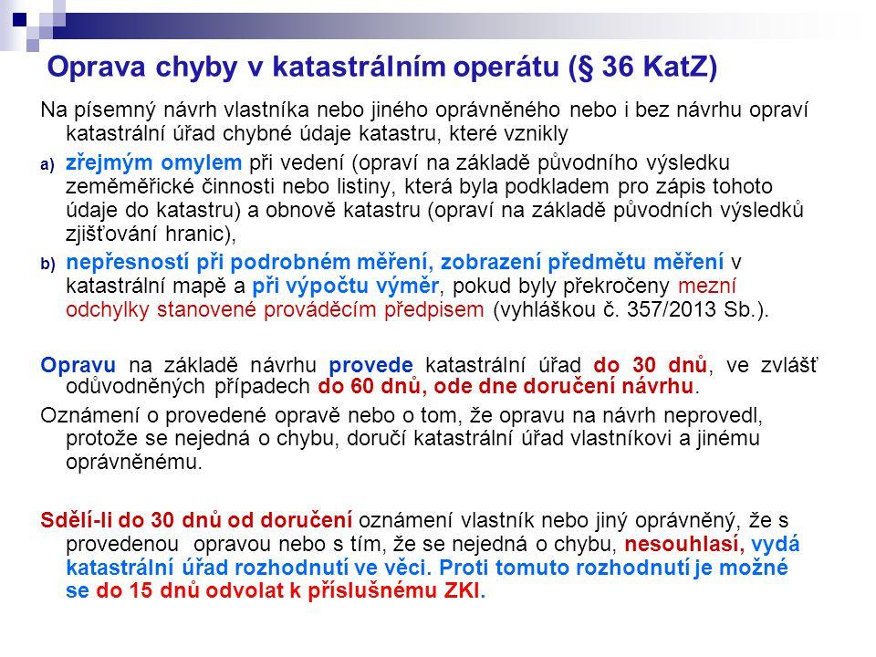 Oprava chyby v katastrálním operátu (§ 36 KatZ) Na písemný návrh vlastníka nebo jiného oprávněného nebo i bez návrhu opraví katastrální úřad chybné úd