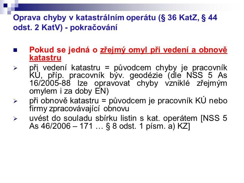 Oprava chyby v katastrálním operátu (§ 36 KatZ, § 44 odst. 2 KatV) - pokračování Pokud se jedná o zřejmý omyl při vedení a obnově katastru  při veden