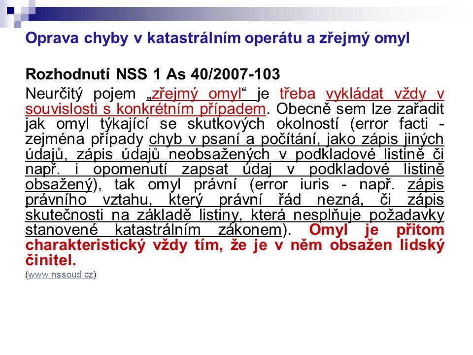 """Oprava chyby v katastrálním operátu a zřejmý omyl Rozhodnutí NSS 1 As 40/2007-103 Neurčitý pojem """"zřejmý omyl"""" je třeba vykládat vždy v souvislosti s"""