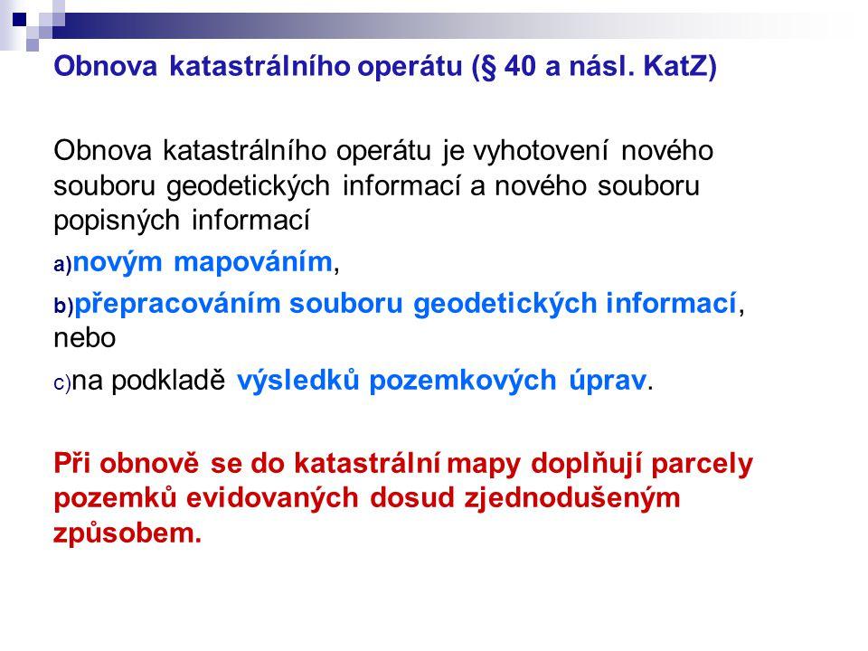Obnova katastrálního operátu (§ 40 a násl. KatZ) Obnova katastrálního operátu je vyhotovení nového souboru geodetických informací a nového souboru pop