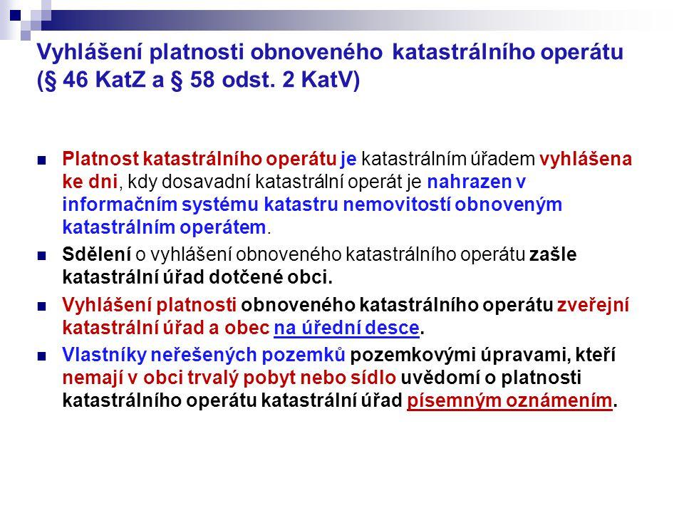 Vyhlášení platnosti obnoveného katastrálního operátu (§ 46 KatZ a § 58 odst. 2 KatV) Platnost katastrálního operátu je katastrálním úřadem vyhlášena k