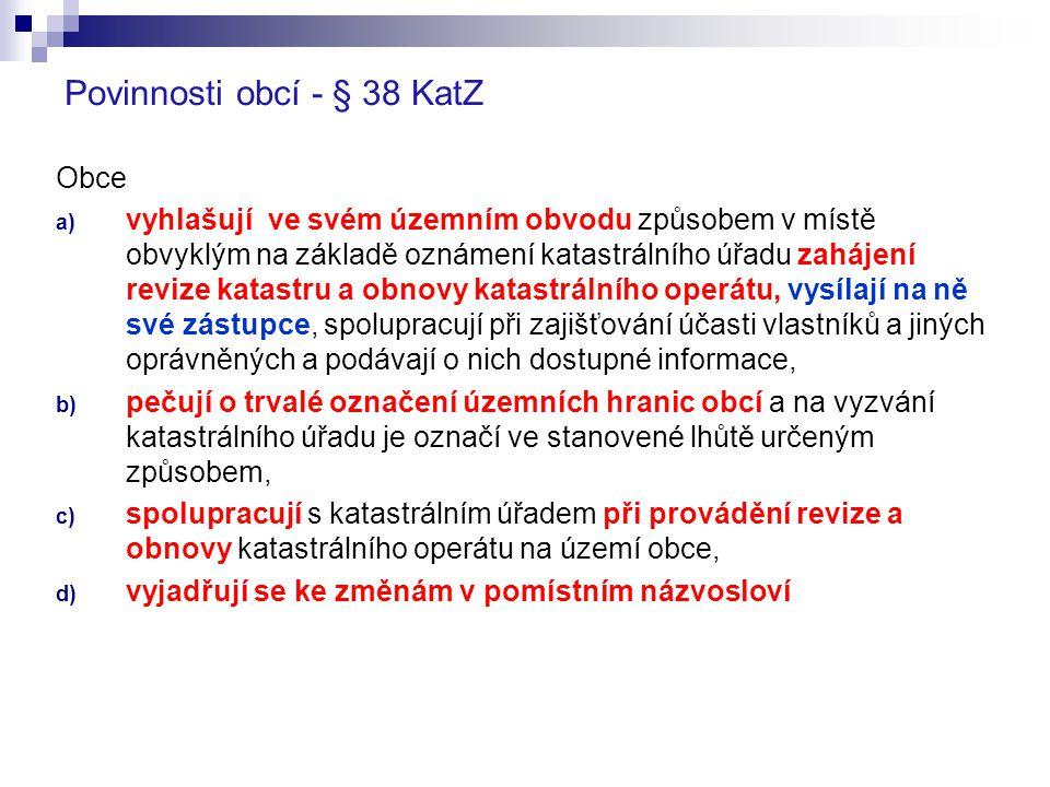 Povinnosti obcí - § 38 KatZ Obce a) vyhlašují ve svém územním obvodu způsobem v místě obvyklým na základě oznámení katastrálního úřadu zahájení revize