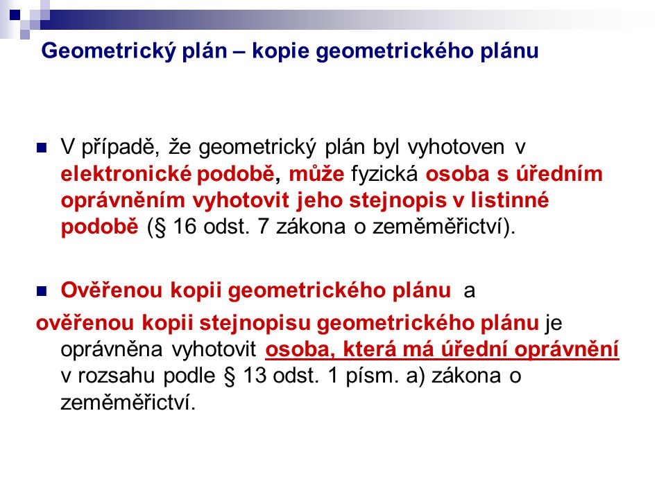 Geometrický plán – kopie geometrického plánu V případě, že geometrický plán byl vyhotoven v elektronické podobě, může fyzická osoba s úředním oprávněn