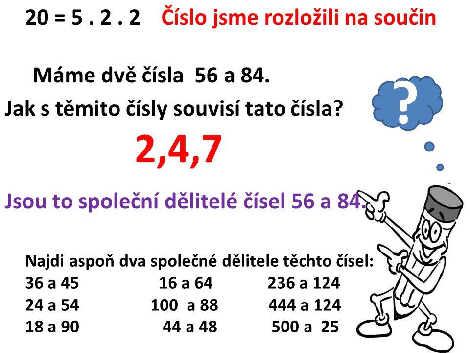 20 = 5.2. 2Číslo jsme rozložili na součin Máme dvě čísla 56 a 84.