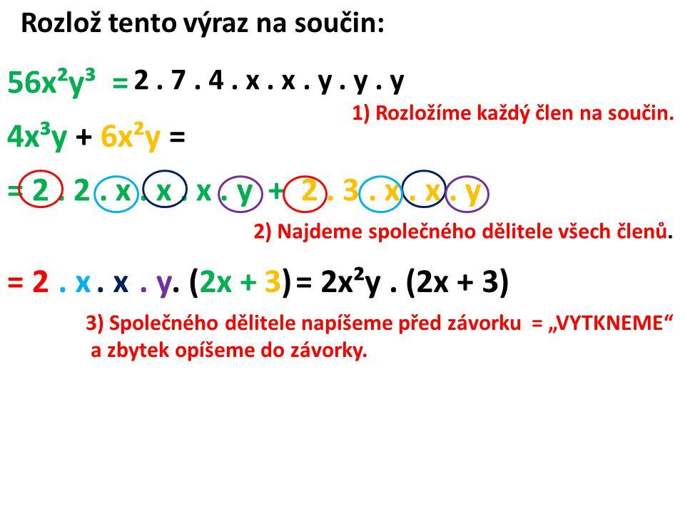 = 2. 2. x. x. x. y + 2. 3. x. x. y Rozlož tento výraz na součin: 56x²y³ = 4x³y + 6x²y = 2.