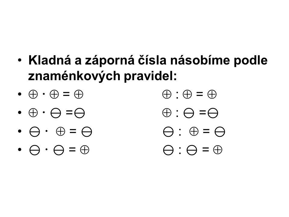 Kladná a záporná čísla násobíme podle znaménkových pravidel:    =  :  =     =   :  =     =  :  =     =   :  = 