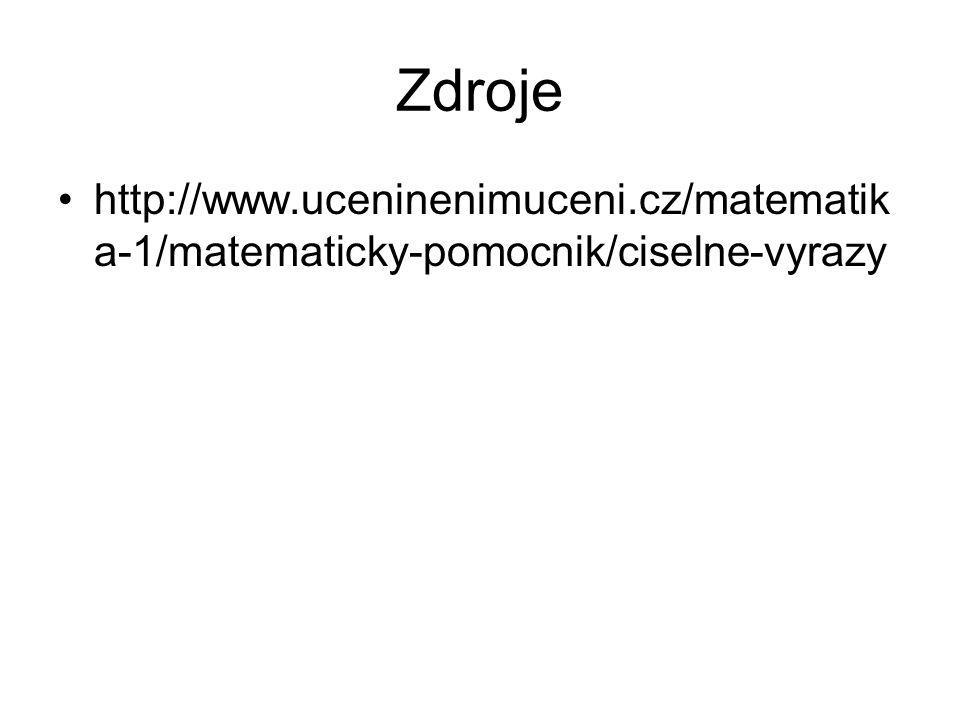 Zdroje http://www.uceninenimuceni.cz/matematik a-1/matematicky-pomocnik/ciselne-vyrazy