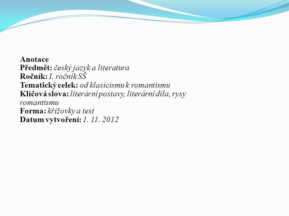 Anotace Předmět: český jazyk a literatura Ročník: I. ročník SŠ Tematický celek: od klasicismu k romantismu Klíčová slova: literární postavy, literární