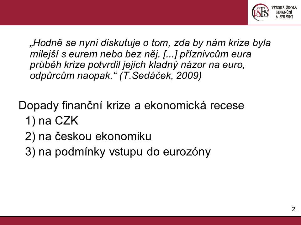 """2.2. """"Hodně se nyní diskutuje o tom, zda by nám krize byla milejší s eurem nebo bez něj."""