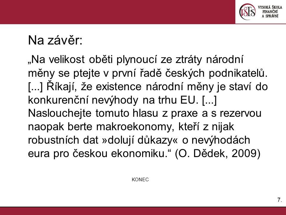 """7.7. Na závěr: """"Na velikost oběti plynoucí ze ztráty národní měny se ptejte v první řadě českých podnikatelů. [...] Říkají, že existence národní měny"""