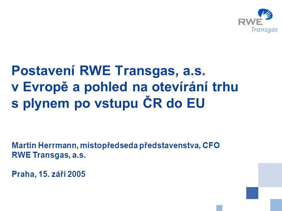 0 Postavení RWE Transgas, a.s. v Evropě a pohled na otevírání trhu s plynem po vstupu ČR do EU Martin Herrmann, místopředseda představenstva, CFO RWE