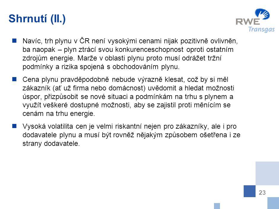 23 Shrnutí (II.) N avíc, trh plynu v ČR není vysokými cenami nijak pozitivně ovlivněn, ba naopak – plyn ztrácí svou konkurenceschopnost oproti ostatní