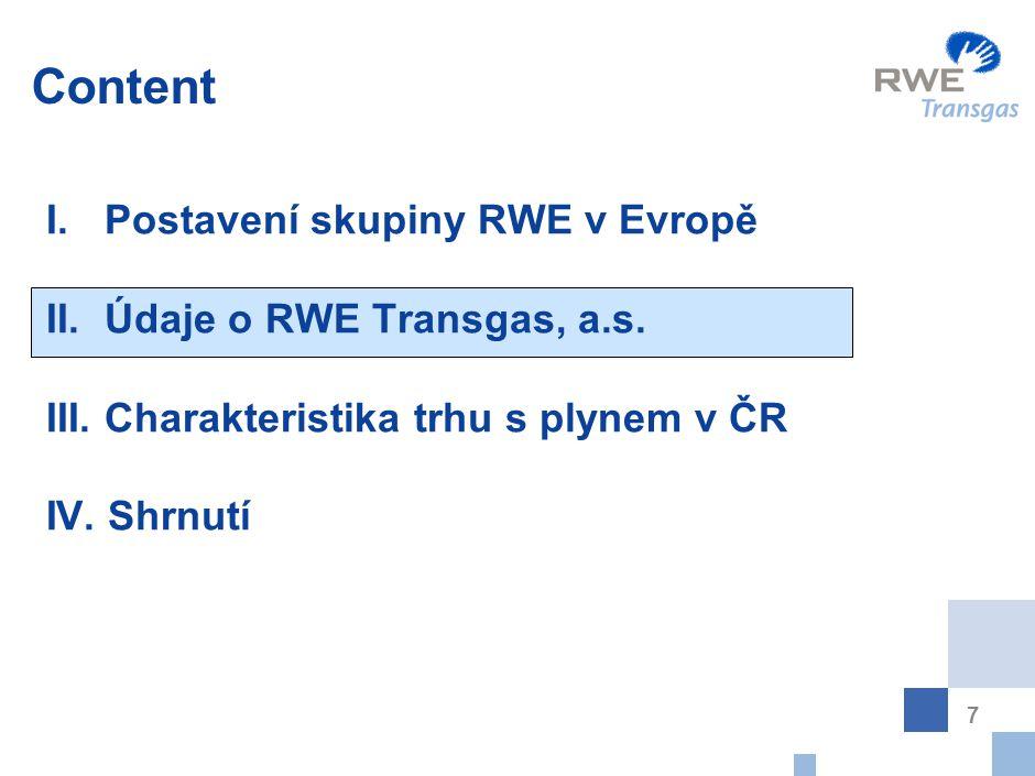 7 Content I. Postavení skupiny RWE v Evropě II. Údaje o RWE Transgas, a.s. III. Charakteristika trhu s plynem v ČR IV. Shrnutí