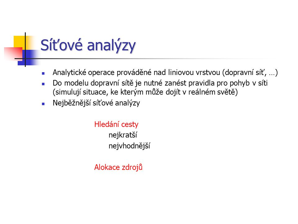 Síťové analýzy – Alokace zdrojů Vhodná úloha k řešení analýz dopravní dostupnosti území Vyhledání příslušných části dopravní sítě, které jsou dostupné v určitých časových, vzdálenostních či jiných intervalech z daného centra Strom minimálního rozpětí Pro vyjádření výsledků analýzy se využívá různých typů liniových (stuhových) kartodiagramů V této práci byla úloha alokace zdrojů využita pro analýzu dopravní dostupnosti území Moravskoslezského kraje z jednotek PO