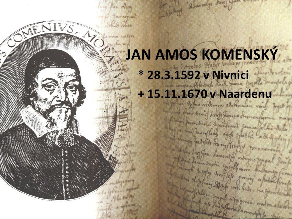 JAN AMOS KOMENSKÝ * 28.3.1592 v Nivnici + 15.11.1670 v Naardenu