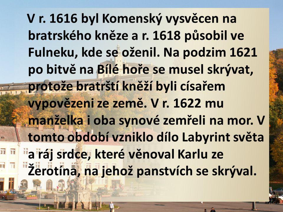 V r. 1616 byl Komenský vysvěcen na bratrského kněze a r. 1618 působil ve Fulneku, kde se oženil. Na podzim 1621 po bitvě na Bílé hoře se musel skrývat
