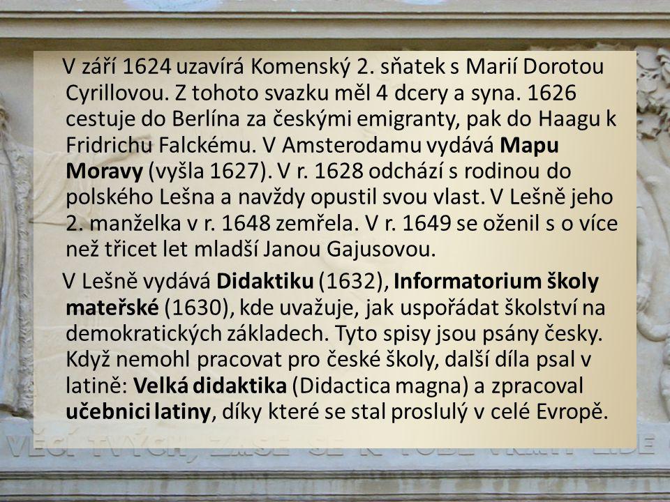 V září 1624 uzavírá Komenský 2. sňatek s Marií Dorotou Cyrillovou. Z tohoto svazku měl 4 dcery a syna. 1626 cestuje do Berlína za českými emigranty, p