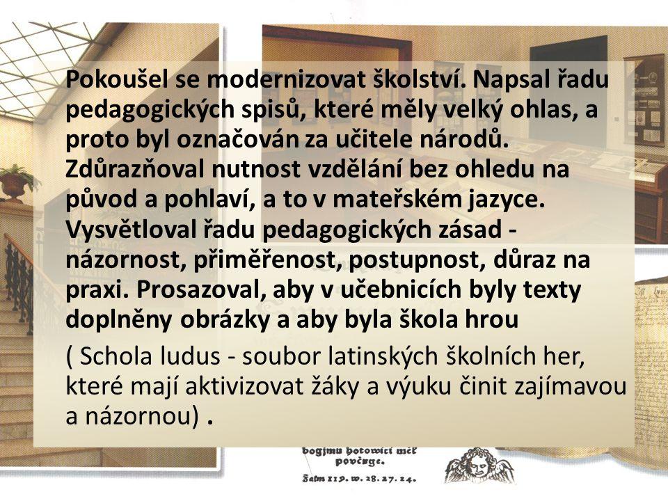 Pokoušel se modernizovat školství. Napsal řadu pedagogických spisů, které měly velký ohlas, a proto byl označován za učitele národů. Zdůrazňoval nutno