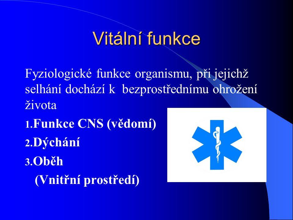 Vitální funkce Fyziologické funkce organismu, při jejichž selhání dochází k bezprostřednímu ohrožení života 1. Funkce CNS (vědomí) 2. Dýchání 3. Oběh