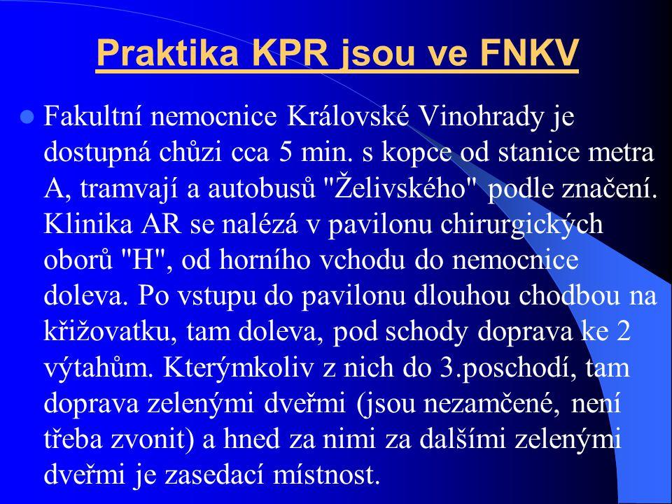 Praktika KPR jsou ve FNKV Fakultní nemocnice Královské Vinohrady je dostupná chůzi cca 5 min. s kopce od stanice metra A, tramvají a autobusů