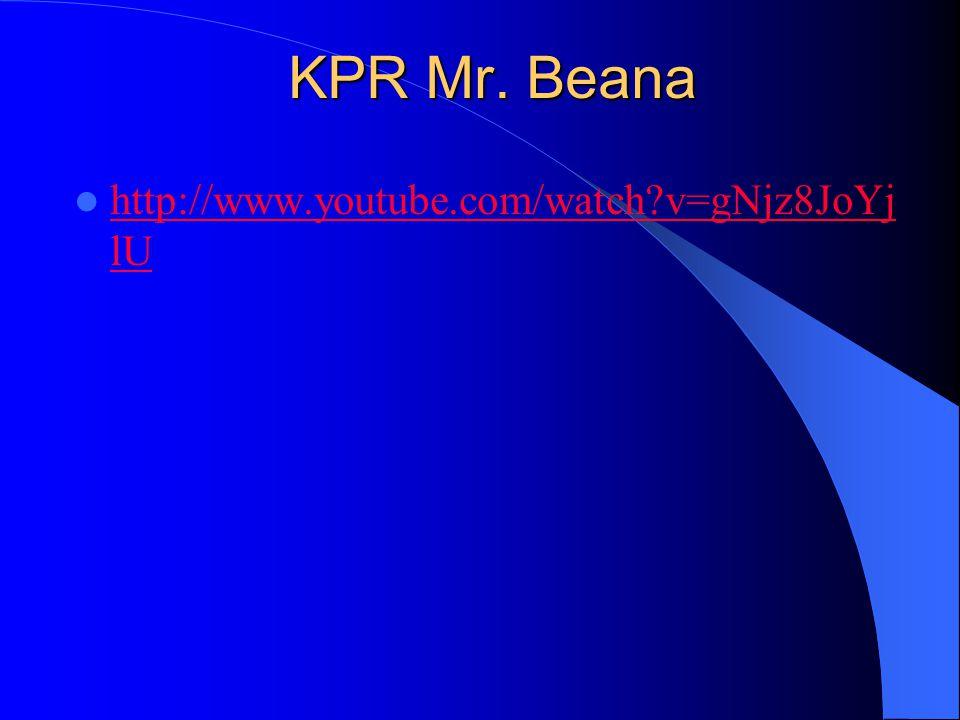 KPR Mr. Beana http://www.youtube.com/watch?v=gNjz8JoYj lU http://www.youtube.com/watch?v=gNjz8JoYj lU