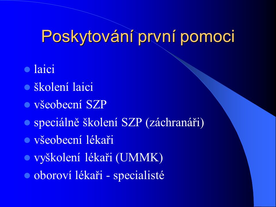 Poskytování první pomoci laici školení laici všeobecní SZP speciálně školení SZP (záchranáři) všeobecní lékaři vyškolení lékaři (UMMK) oboroví lékaři