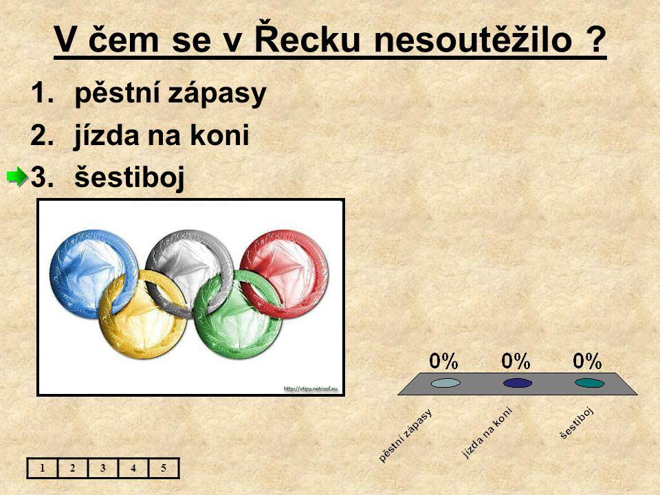 V čem se v Řecku nesoutěžilo ? 12345 1.pěstní zápasy 2.jízda na koni 3.šestiboj