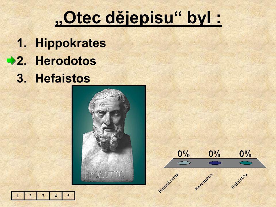 """Otec dějepisu byl : 12345 1.Hippokrates 2.Herodotos 3.Hefaistos"