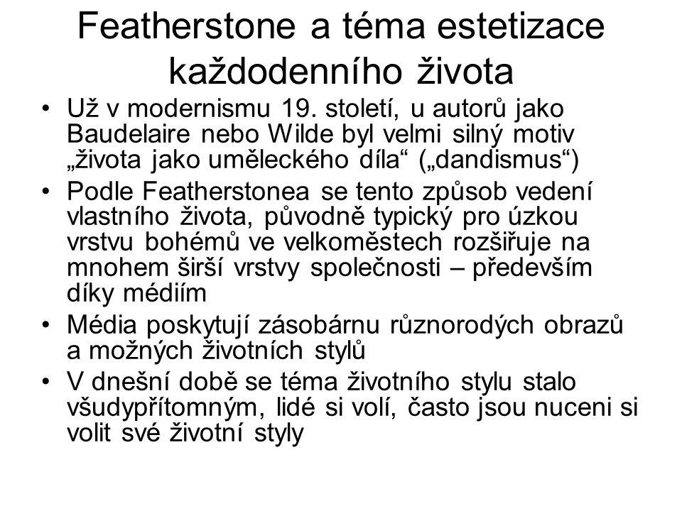"""Featherstone a téma estetizace každodenního života Už v modernismu 19. století, u autorů jako Baudelaire nebo Wilde byl velmi silný motiv """"života jako"""