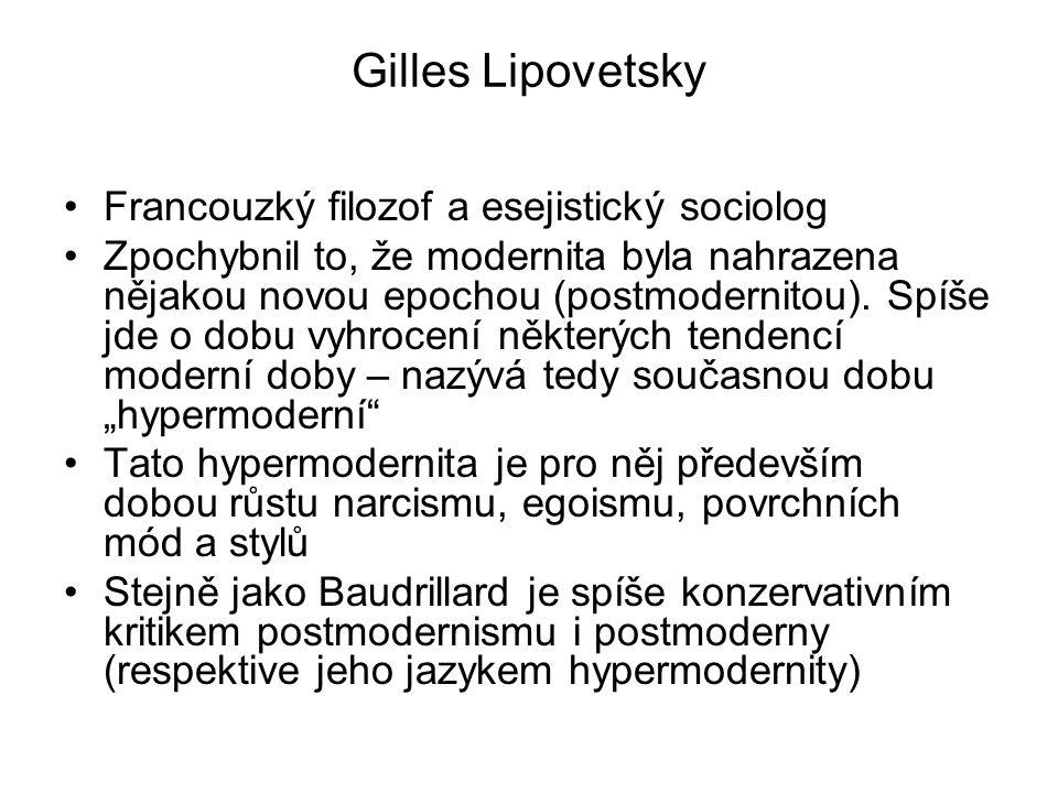 Gilles Lipovetsky Francouzký filozof a esejistický sociolog Zpochybnil to, že modernita byla nahrazena nějakou novou epochou (postmodernitou).