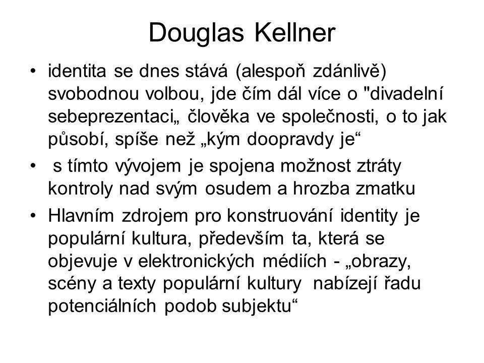 Douglas Kellner identita se dnes stává (alespoň zdánlivě) svobodnou volbou, jde čím dál více o