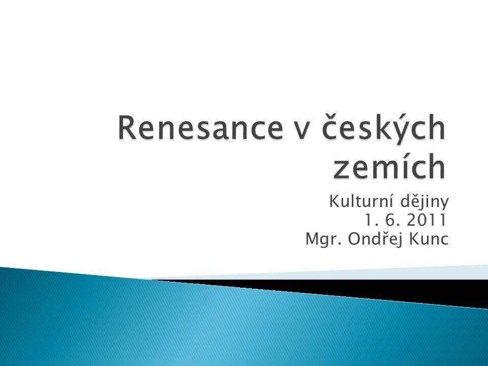 Kulturní dějiny 1. 6. 2011 Mgr. Ondřej Kunc
