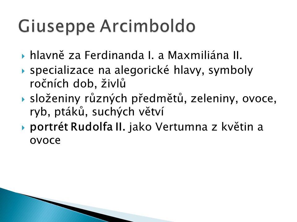  hlavně za Ferdinanda I. a Maxmiliána II.  specializace na alegorické hlavy, symboly ročních dob, živlů  složeniny různých předmětů, zeleniny, ovoc