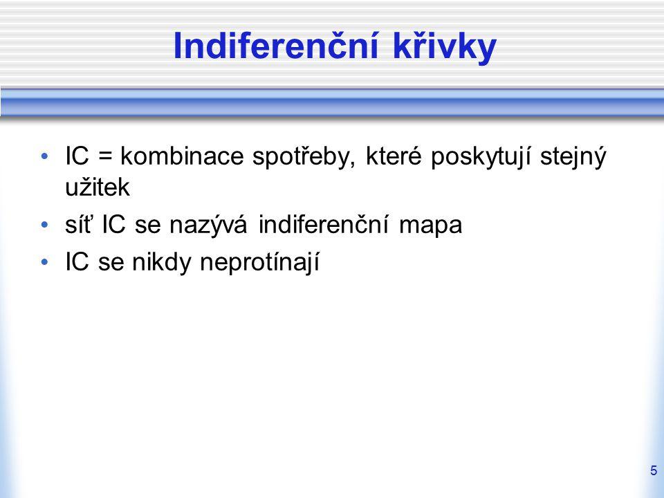 5 Indiferenční křivky IC = kombinace spotřeby, které poskytují stejný užitek síť IC se nazývá indiferenční mapa IC se nikdy neprotínají