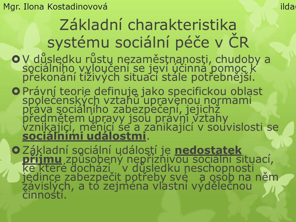 Základní charakteristika systému sociální péče v ČR  V důsledku růstu nezaměstnanosti, chudoby a sociálního vyloučení se jeví účinná pomoc k překonání tíživých situací stále potřebnější.