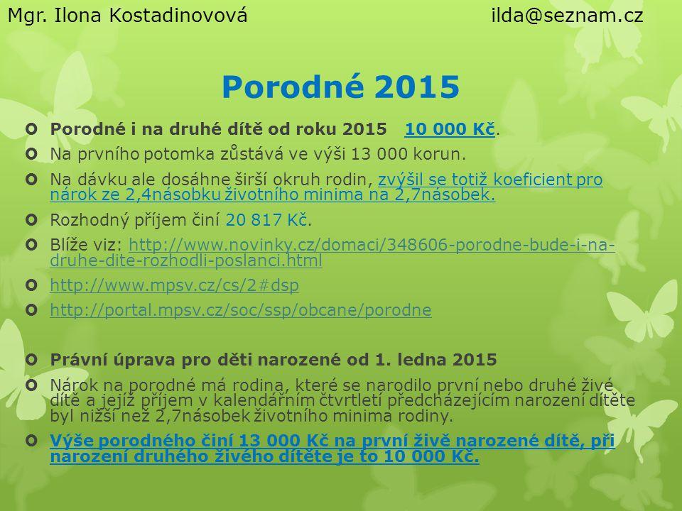 Porodné 2015  Porodné i na druhé dítě od roku 2015 10 000 Kč.