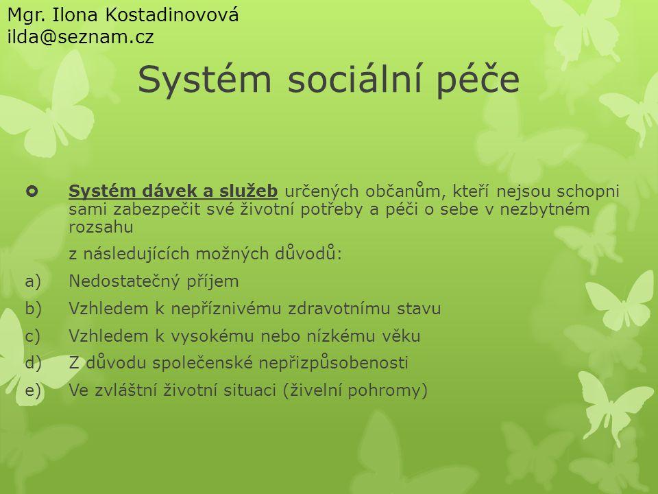 Systém sociální péče  Systém dávek a služeb určených občanům, kteří nejsou schopni sami zabezpečit své životní potřeby a péči o sebe v nezbytném rozs