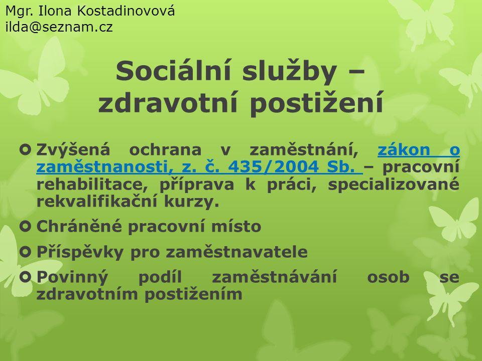 Sociální služby – zdravotní postižení  Zvýšená ochrana v zaměstnání, zákon o zaměstnanosti, z. č. 435/2004 Sb. – pracovní rehabilitace, příprava k pr