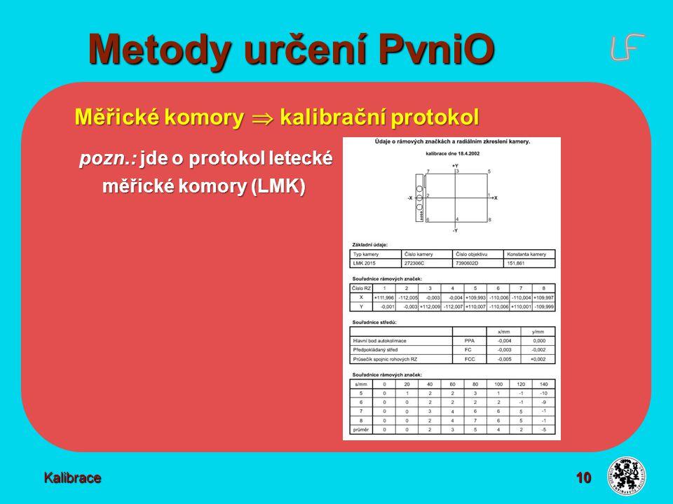 10 Metody určení PvniO Kalibrace Měřické komory  kalibrační protokol pozn.: jde o protokol letecké pozn.: jde o protokol letecké měřické komory (LMK)