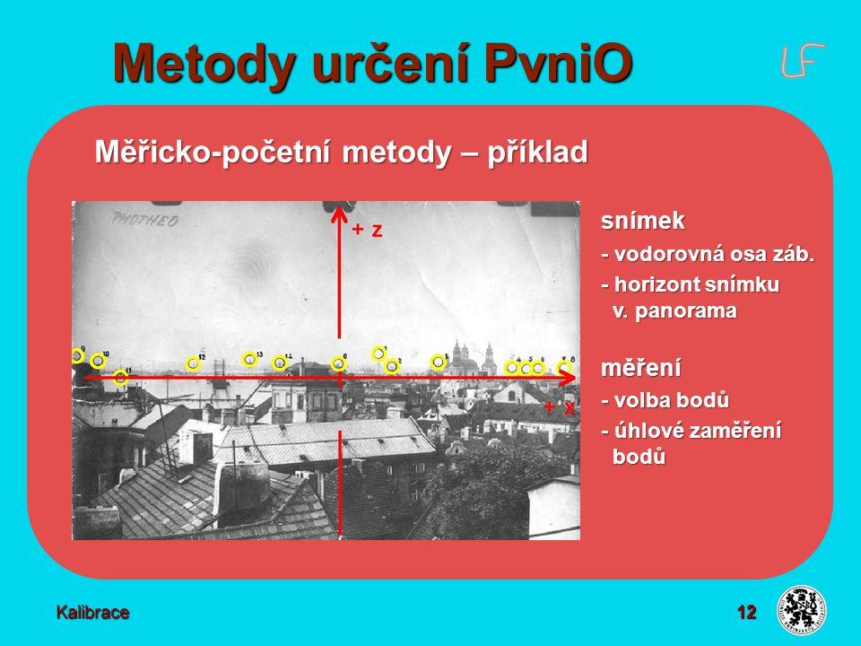 12 Metody určení PvniO Kalibrace Měřicko-početní metody – příklad snímek - vodorovná osa záb. - horizont snímku v. panorama měření - volba bodů - úhlo