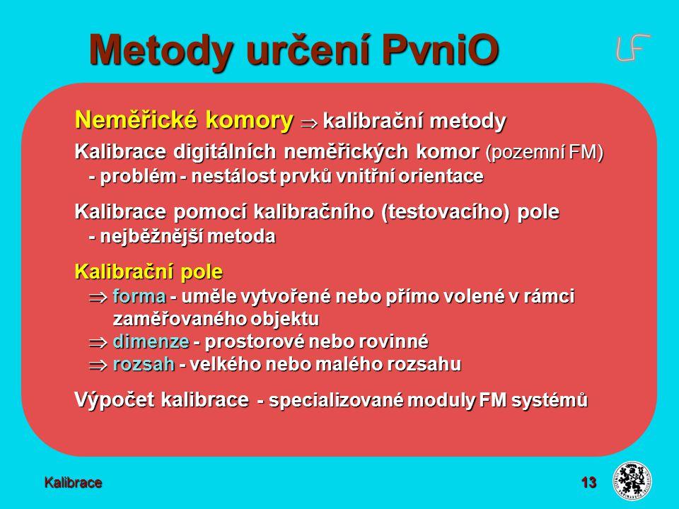 13 Metody určení PvniO Kalibrace Neměřické komory  kalibrační metody Kalibrace digitálních neměřických komor (pozemní FM) - problém - nestálost prvků