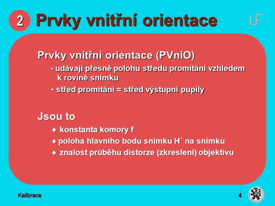 4 2 Prvky vnitřní orientace Kalibrace Prvky vnitřní orientace (PVniO) udávají přesně polohu středu promítání vzhledem k rovině snímku udávají přesně p