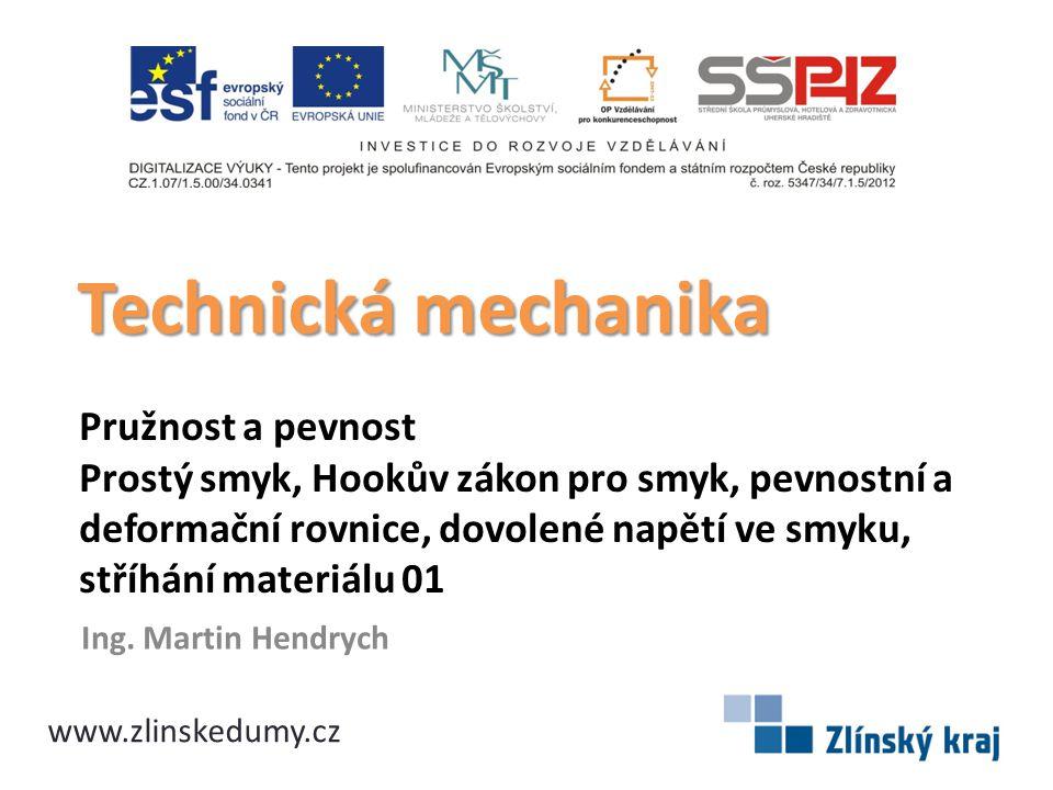 Anotace Materiál seznamuje žáky s namáháním součástí smykem, Hookovým zákonem pro smyk a se základními výpočty při stříhání materiálu.