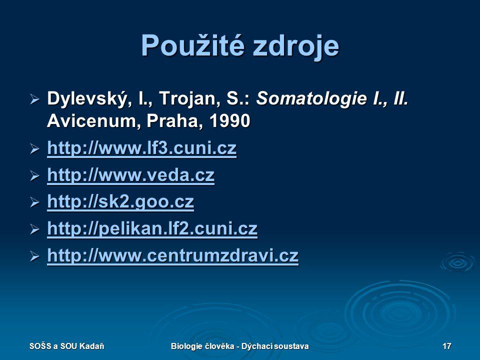 SOŠS a SOU KadaňBiologie člověka - Dýchací soustava17 Použité zdroje  Dylevský, I., Trojan, S.: Somatologie I., II. Avicenum, Praha, 1990  http://ww