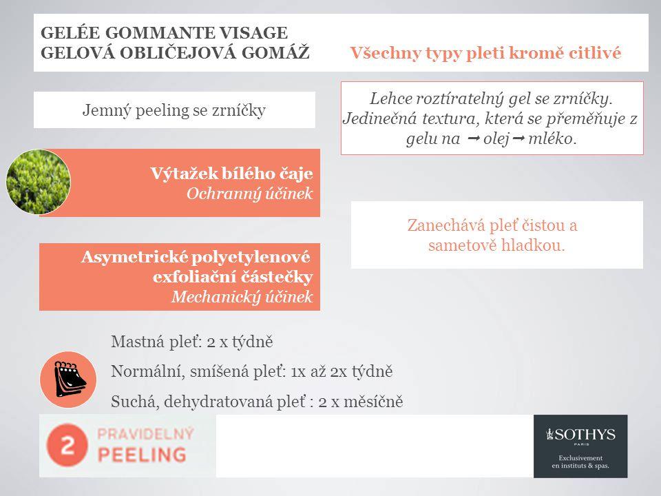 GELÉE GOMMANTE VISAGE GELOVÁ OBLIČEJOVÁ GOMÁŽ Všechny typy pleti kromě citlivé Výtažek bílého čaje Ochranný účinek Zanechává pleť čistou a sametově hladkou.