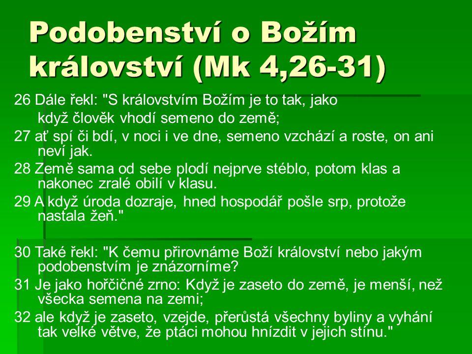 Podobenství o Božím království (Mk 4,26-31) 26 Dále řekl: