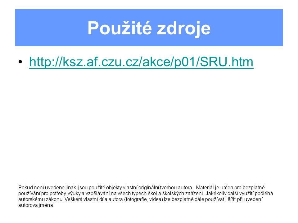 Použité zdroje http://ksz.af.czu.cz/akce/p01/SRU.htm Pokud není uvedeno jinak, jsou použité objekty vlastní originální tvorbou autora. Materiál je urč